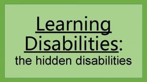 Learning Disabilities the hidden disabilities Common Misconceptions about