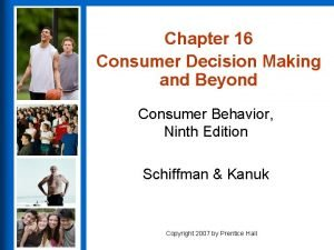 Chapter 16 Consumer Decision Making and Beyond Consumer
