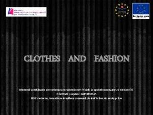CLOTHES AND FASHION Modern vzdelvanie pre vedomostn spolonos