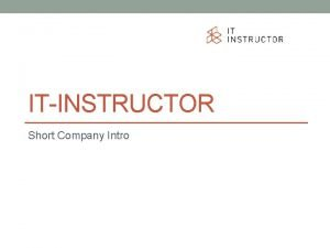 ITINSTRUCTOR Short Company Intro Agenda Company Intro Development