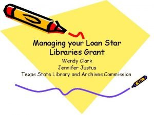 Managing your Loan Star Libraries Grant Wendy Clark