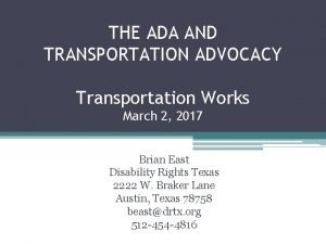 THE ADA AND TRANSPORTATION ADVOCACY Transportation Works March