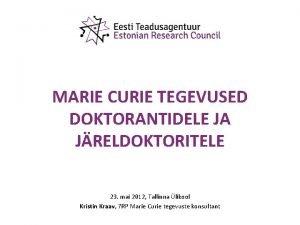 MARIE CURIE TEGEVUSED DOKTORANTIDELE JA JRELDOKTORITELE 23 mai