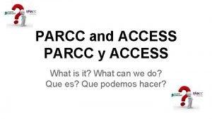 PARCC and ACCESS PARCC y ACCESS What is