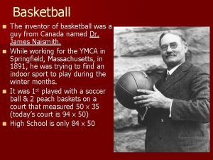 Basketball n n The inventor of basketball was
