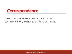Correspondence The correspondence is one of the forms