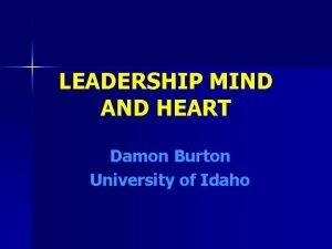LEADERSHIP MIND AND HEART Damon Burton University of