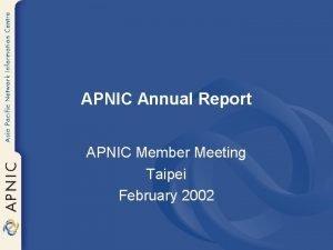 APNIC Annual Report APNIC Member Meeting Taipei February