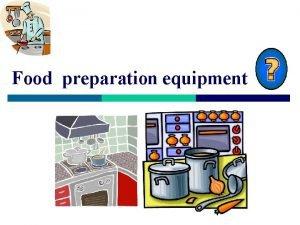 Food preparation equipment p Primary equipment n n
