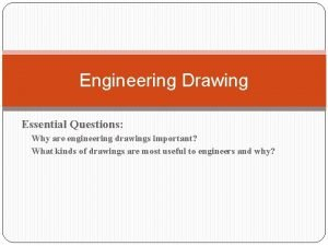 Engineering Drawing Essential Questions Why are engineering drawings