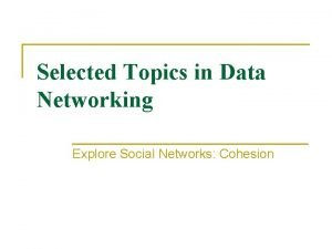 Selected Topics in Data Networking Explore Social Networks