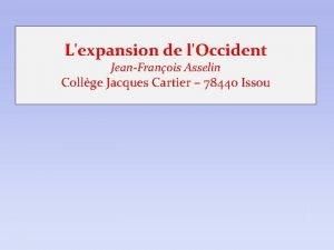 Lexpansion de lOccident JeanFranois Asselin Collge Jacques Cartier