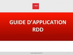 GUIDE DAPPLICATION RDD Guide dapplication RDD 1 Guide