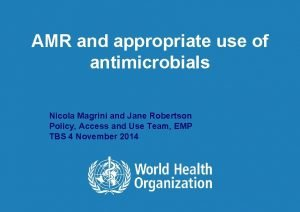 AMR and appropriate use of antimicrobials Nicola Magrini