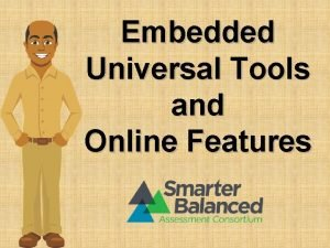 Embedded Universal Tools and Online Features Introduction Embedded