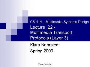 CS 414 Multimedia Systems Design Lecture 22 Multimedia