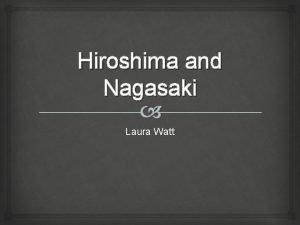 Hiroshima and Nagasaki Laura Watt Background Information Pearl