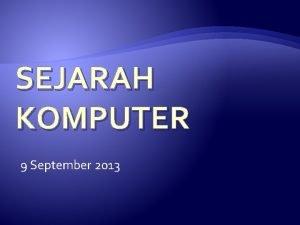 SEJARAH KOMPUTER 9 September 2013 Abacus 1200 Merupakan