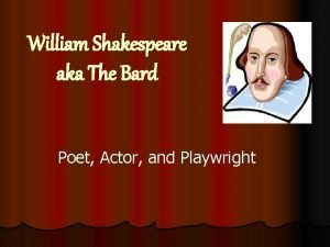 William Shakespeare aka The Bard Poet Actor and