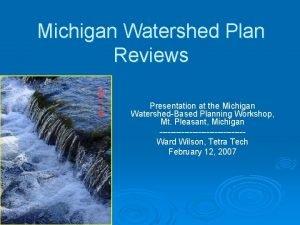 Michigan Watershed Plan Reviews Presentation at the Michigan