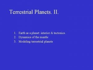 Terrestrial Planets II 1 Earth as a planet