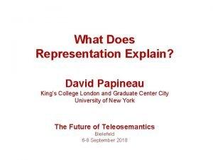 What Does Representation Explain David Papineau Kings College