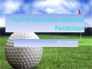 Turf Production Without Pesticides Glen Sampson A Change