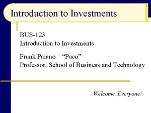 1 Introduction to Investments BUS123 Introduction to Investments