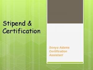 Stipend Certification Sonya Adams Certification Assistant Stipend Program