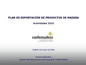 PLAN DE EXPORTACIN DE PRODUCTOS DE MADERA Actividades