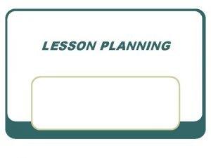 LESSON PLANNING LESSON PLAN IS l l a