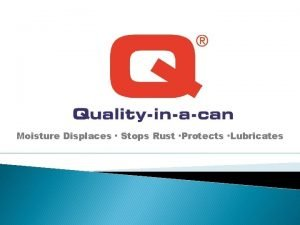 Moisture Displaces Stops Rust Protects Lubricates Agenda What