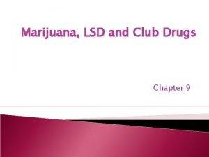 Marijuana LSD and Club Drugs Chapter 9 Marijuana