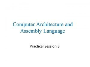 Computer Architecture and Assembly Language Practical Session 5