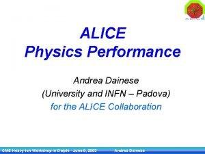 ALICE Physics Performance Andrea Dainese University and INFN