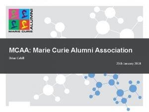 MCAA Marie Curie Alumni Association Brian Cahill 25