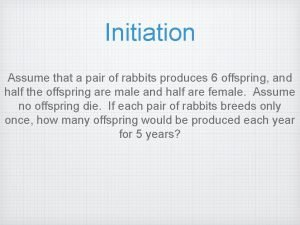 Initiation Assume that a pair of rabbits produces