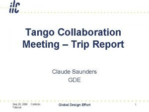 Tango Collaboration Meeting Trip Report Claude Saunders GDE