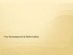 The Renaissance Reformation THE RENAISSANCE Renaissance Rebirth of