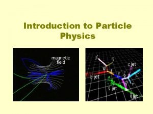 Introduction to Particle Physics Particle Physics This is