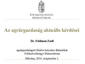 Az agrrgazdasg aktulis krdsei Dr Feldman Zsolt agrrgazdasgrt