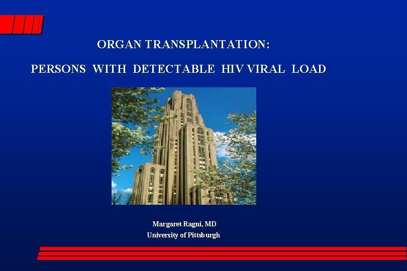 ORGAN TRANSPLANTATION PERSONS WITH DETECTABLE HIV VIRAL LOAD