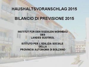 HAUSHALTSVORANSCHLAG 2015 BILANCIO DI PREVISIONE 2015 INSTITUT FR