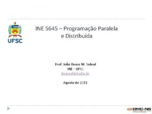 INE 5645 Programao Paralela e Distribuda Prof Joo