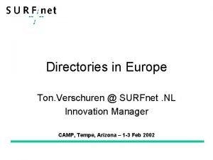 Directories in Europe Ton Verschuren SURFnet NL Innovation