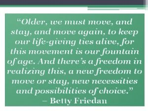Older we must move and stay and move