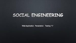 SOCIAL ENGINEERING WEB APPLICATION PENETRATION TESTING 17 SOCIAL