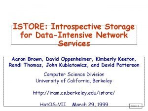 ISTORE Introspective Storage for DataIntensive Network Services Aaron