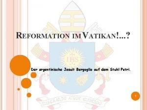 REFORMATION IM VATIKAN Der argentinische Jesuit Bergoglio auf