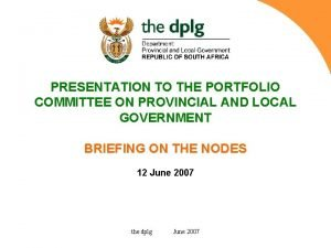 PRESENTATION TO THE PORTFOLIO COMMITTEE ON PROVINCIAL AND
